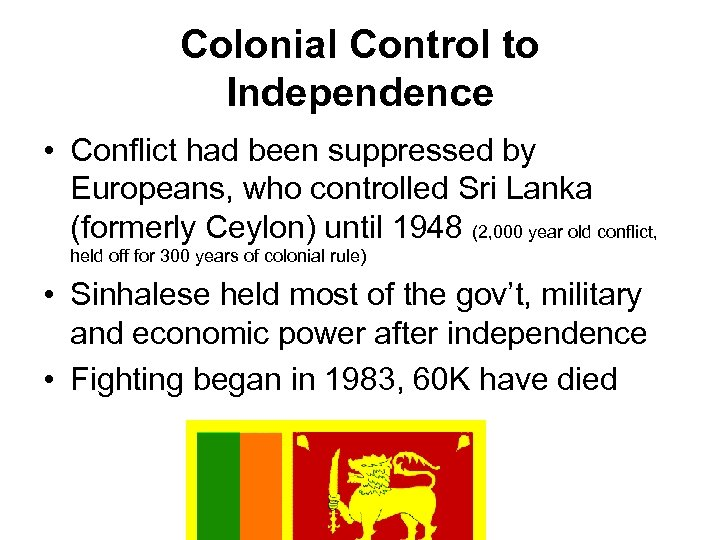 Colonial Control to Independence • Conflict had been suppressed by Europeans, who controlled Sri