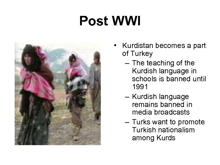 Post WWI • Kurdistan becomes a part of Turkey – The teaching of the