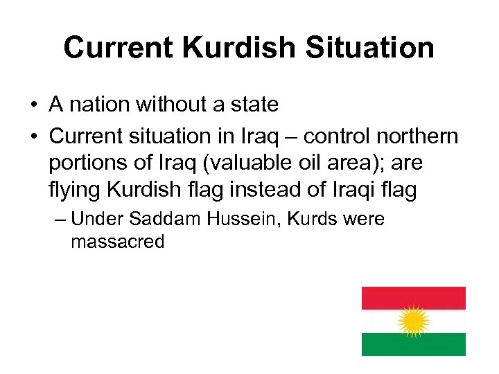Current Kurdish Situation • A nation without a state • Current situation in Iraq
