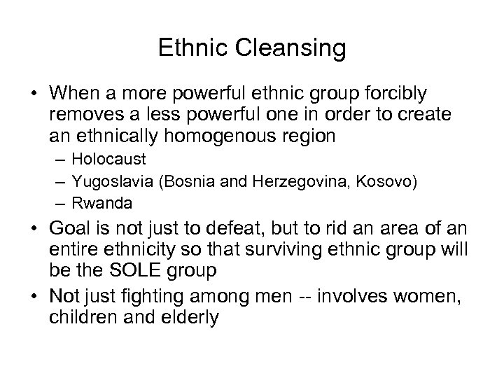 Ethnic Cleansing • When a more powerful ethnic group forcibly removes a less powerful
