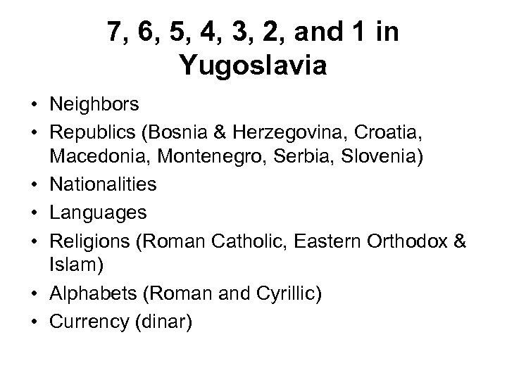 7, 6, 5, 4, 3, 2, and 1 in Yugoslavia • Neighbors • Republics