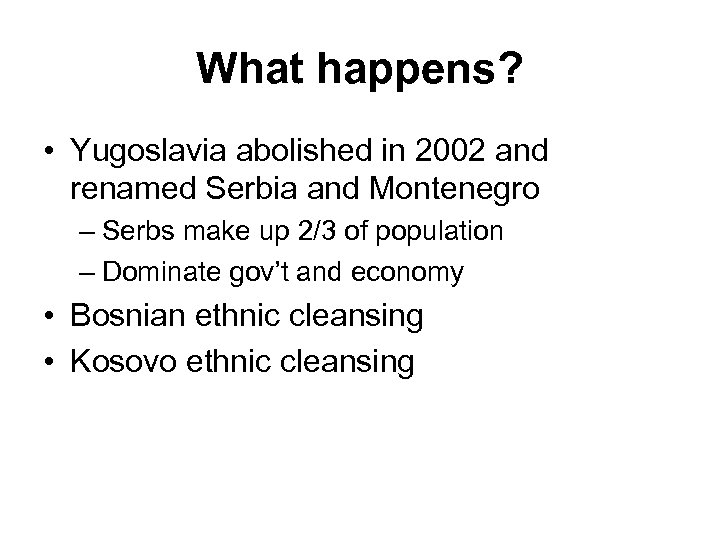 What happens? • Yugoslavia abolished in 2002 and renamed Serbia and Montenegro – Serbs