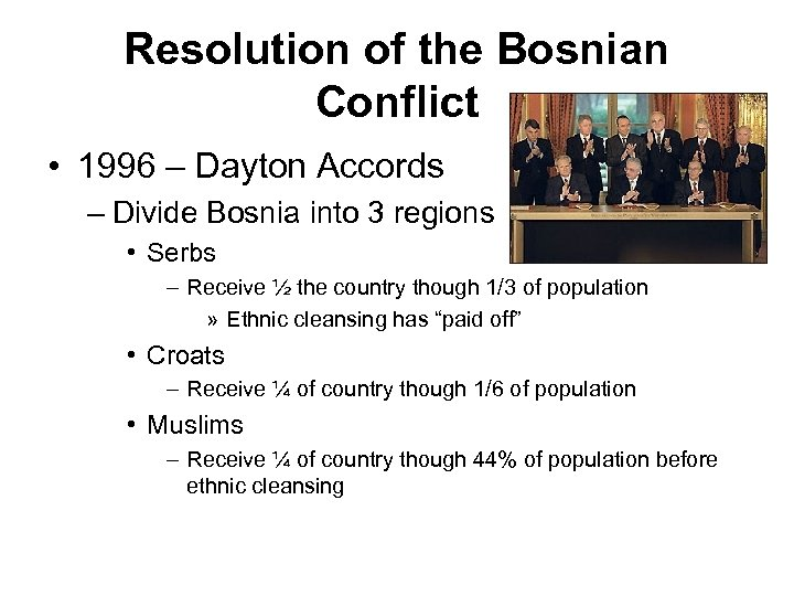 Resolution of the Bosnian Conflict • 1996 – Dayton Accords – Divide Bosnia into