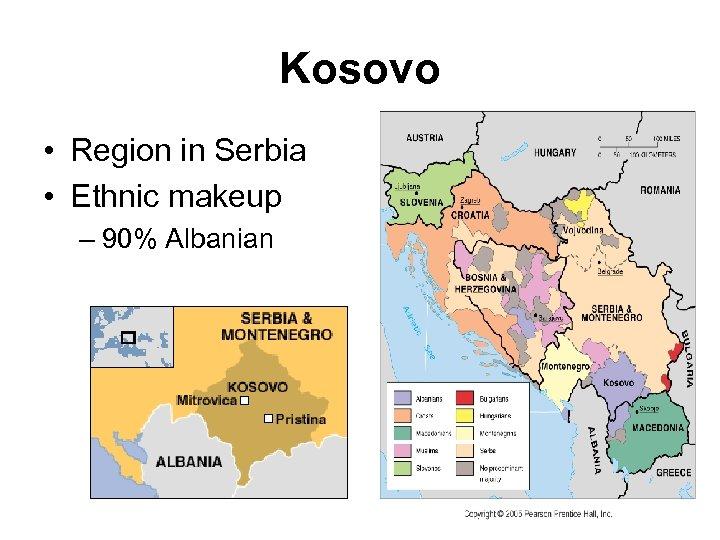 Kosovo • Region in Serbia • Ethnic makeup – 90% Albanian