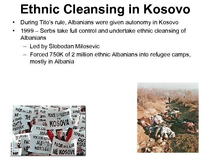 Ethnic Cleansing in Kosovo • During Tito's rule, Albanians were given autonomy in Kosovo