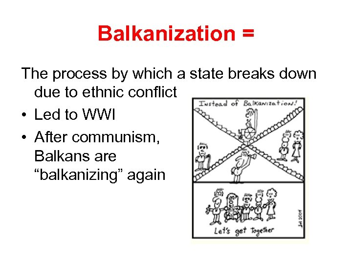 Balkanization = The process by which a state breaks down due to ethnic conflict