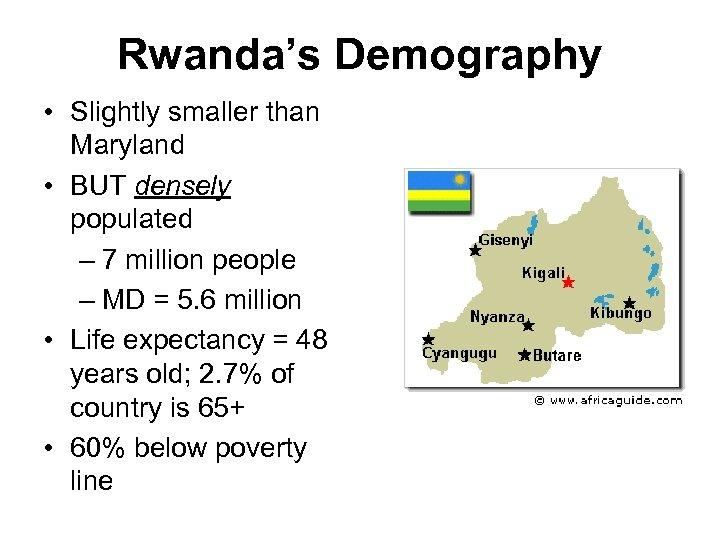 Rwanda's Demography • Slightly smaller than Maryland • BUT densely populated – 7 million