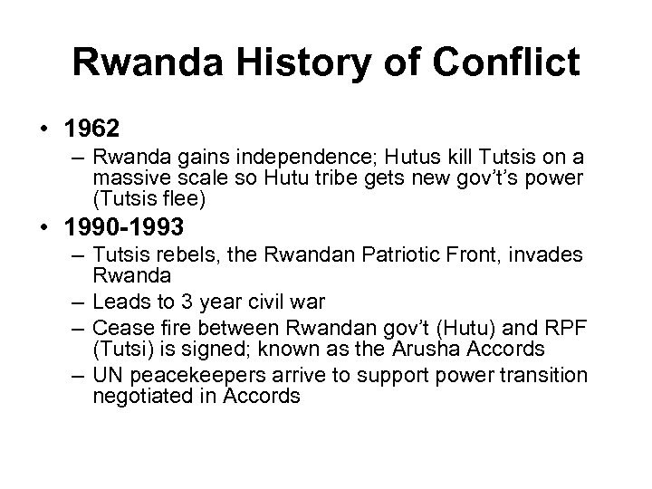 Rwanda History of Conflict • 1962 – Rwanda gains independence; Hutus kill Tutsis on