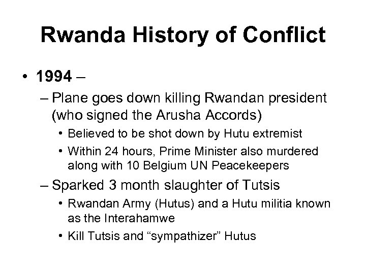 Rwanda History of Conflict • 1994 – – Plane goes down killing Rwandan president