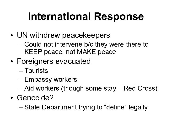 International Response • UN withdrew peacekeepers – Could not intervene b/c they were there