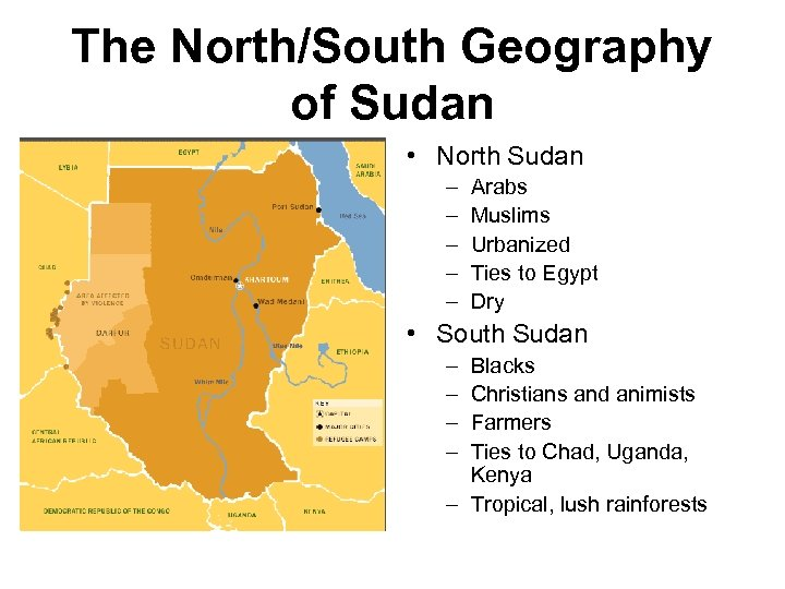 The North/South Geography of Sudan • North Sudan – – – Arabs Muslims Urbanized