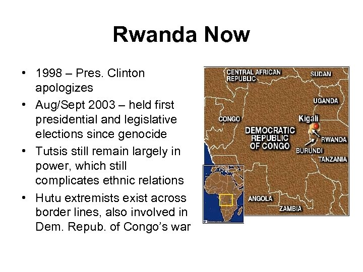 Rwanda Now • 1998 – Pres. Clinton apologizes • Aug/Sept 2003 – held first