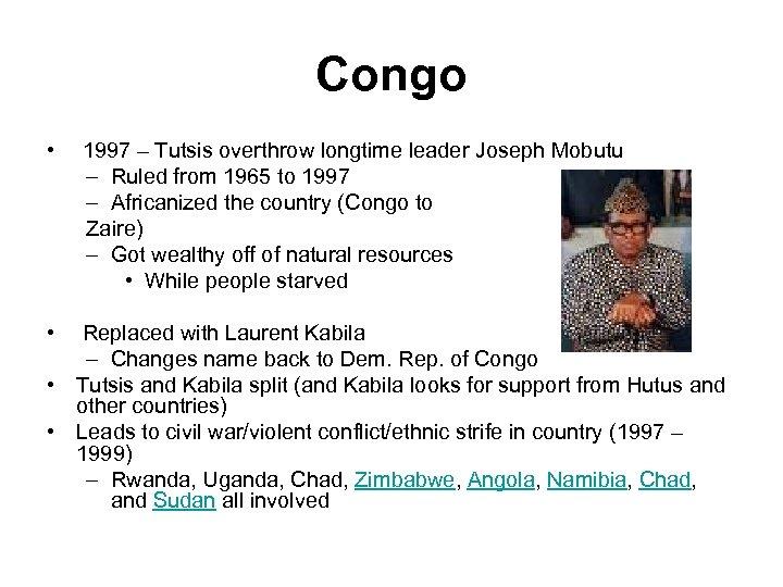 Congo • • 1997 – Tutsis overthrow longtime leader Joseph Mobutu – Ruled from