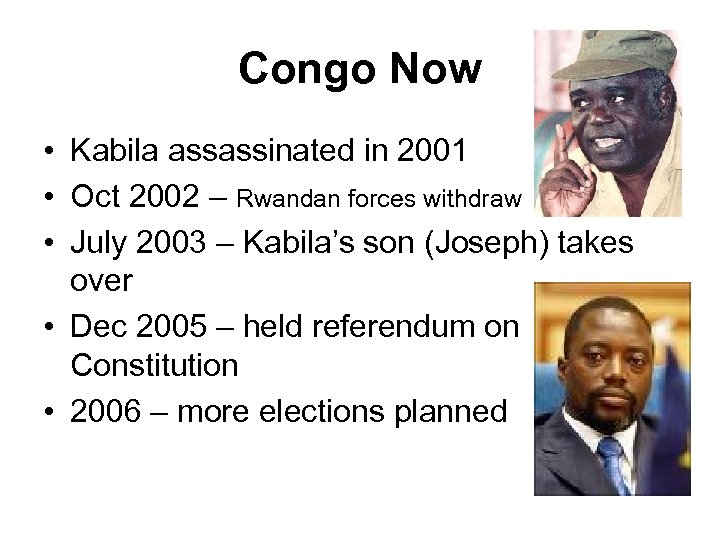 Congo Now • Kabila assassinated in 2001 • Oct 2002 – Rwandan forces withdraw