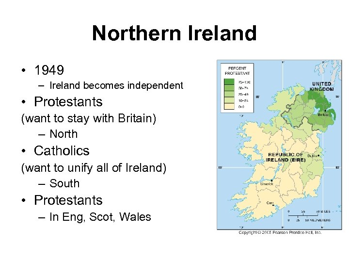 Northern Ireland • 1949 – Ireland becomes independent • Protestants (want to stay with