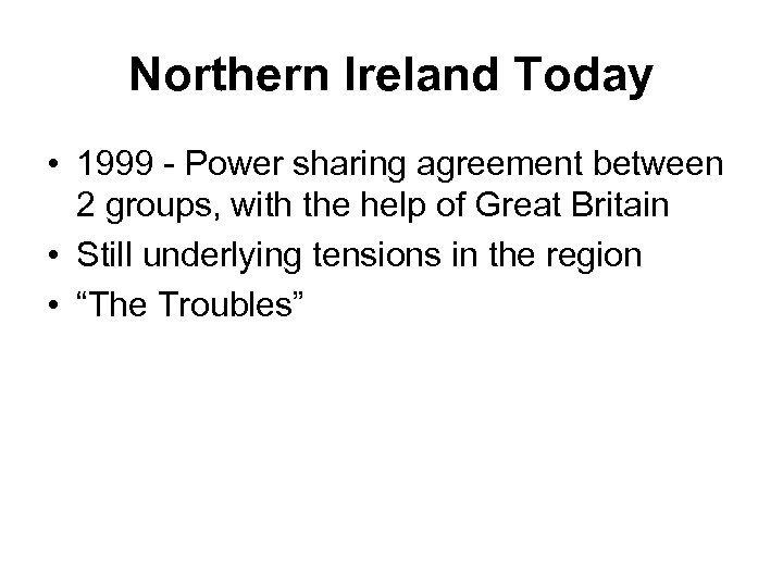 Northern Ireland Today • 1999 - Power sharing agreement between 2 groups, with the