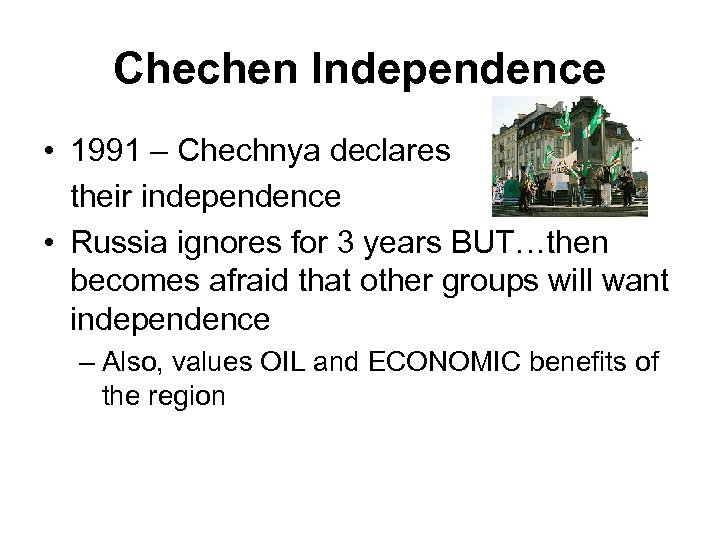 Chechen Independence • 1991 – Chechnya declares their independence • Russia ignores for 3