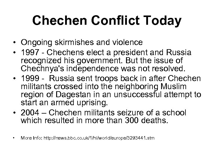Chechen Conflict Today • Ongoing skirmishes and violence • 1997 - Chechens elect a
