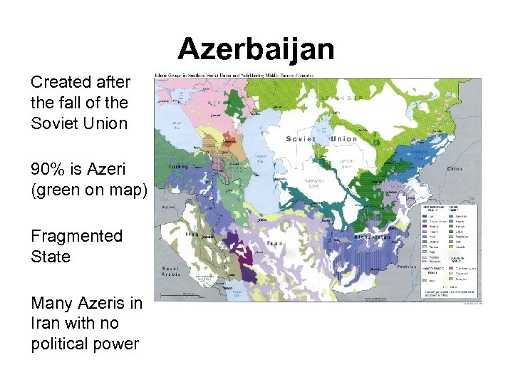 Azerbaijan Created after the fall of the Soviet Union 90% is Azeri (green on