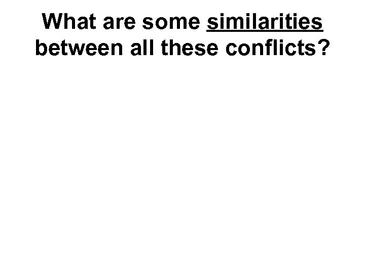 What are some similarities between all these conflicts?