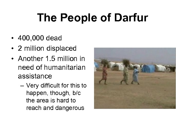 The People of Darfur • 400, 000 dead • 2 million displaced • Another