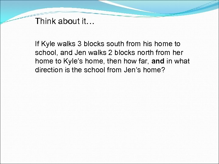 Think about it… If Kyle walks 3 blocks south from his home to school,