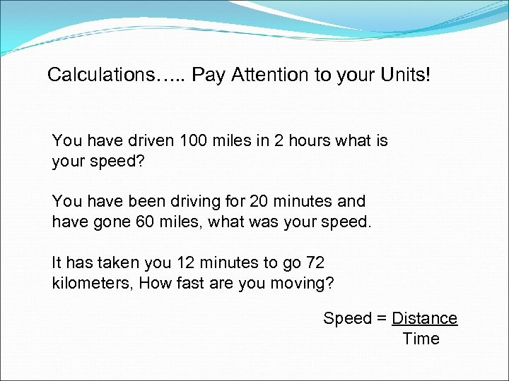 Calculations…. . Pay Attention to your Units! You have driven 100 miles in 2