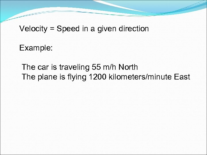 Velocity = Speed in a given direction Example: The car is traveling 55 m/h