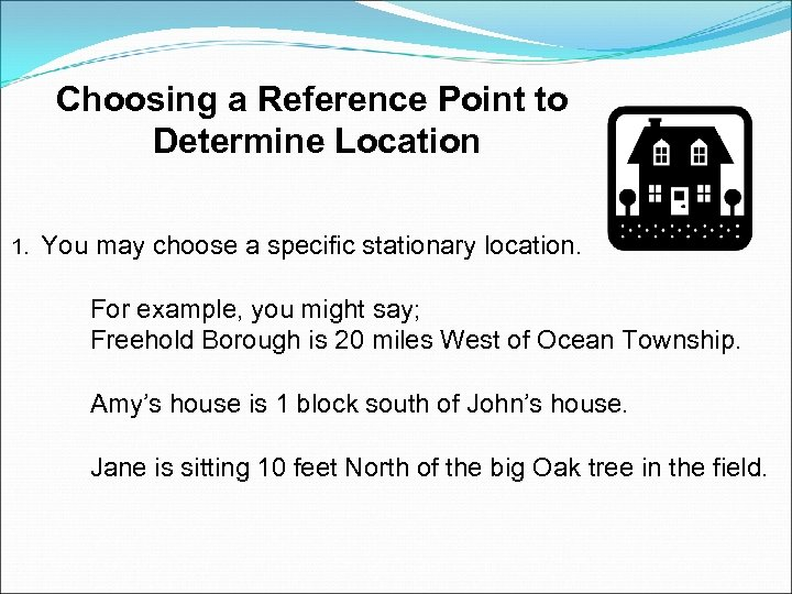 Choosing a Reference Point to Determine Location 1. You may choose a specific stationary