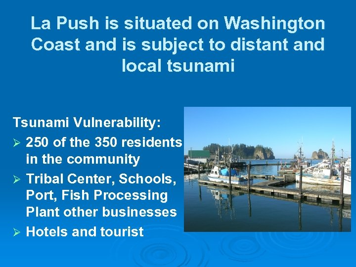 La Push is situated on Washington Coast and is subject to distant and local