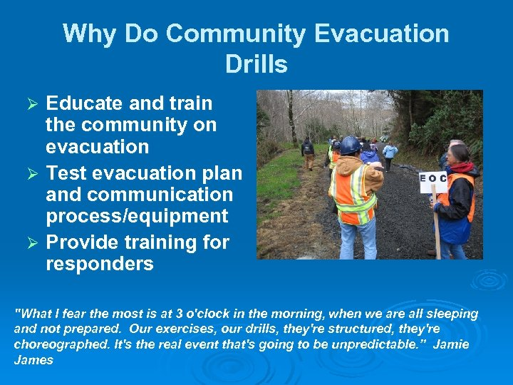 Why Do Community Evacuation Drills Educate and train the community on evacuation Ø Test