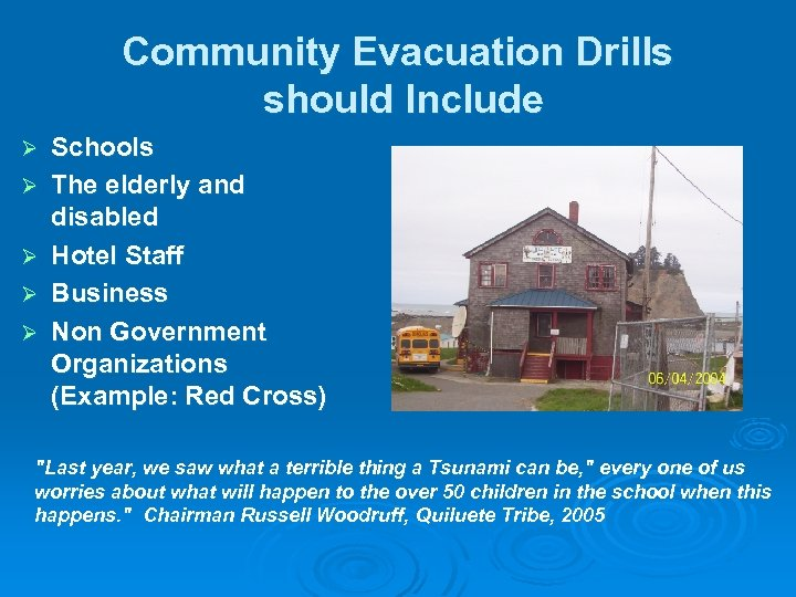 Community Evacuation Drills should Include Ø Ø Ø Schools The elderly and disabled Hotel