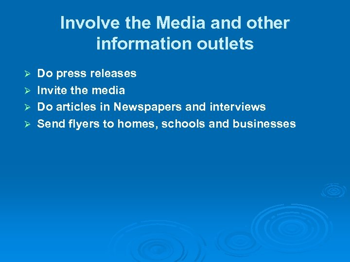 Involve the Media and other information outlets Do press releases Ø Invite the media