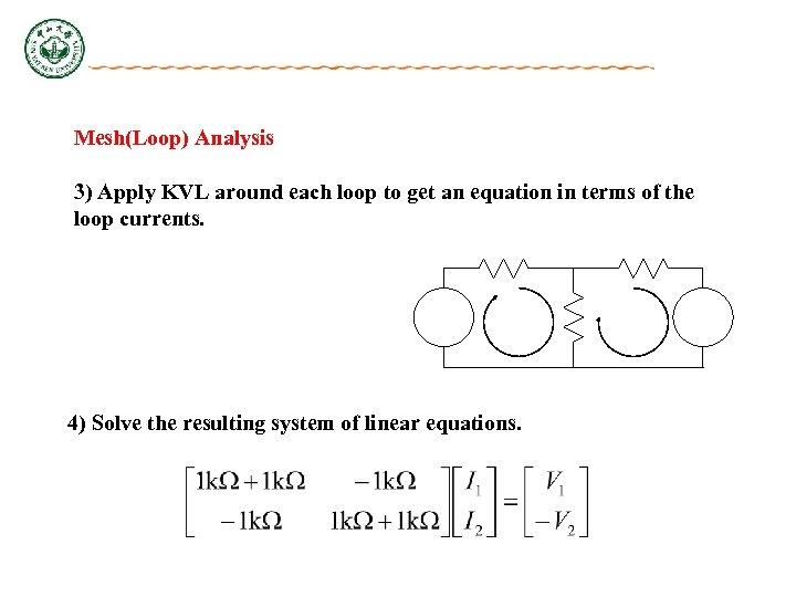 Mesh(Loop) Analysis 3) Apply KVL around each loop to get an equation in terms