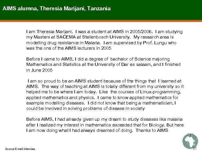 AIMS alumna, Theresia Marijani, Tanzania I am Theresia Marijani. I was a student at