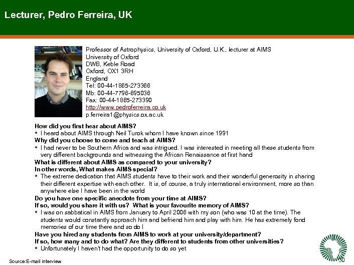 Lecturer, Pedro Ferreira, UK Professor of Astrophysics, University of Oxford, U. K. , lecturer