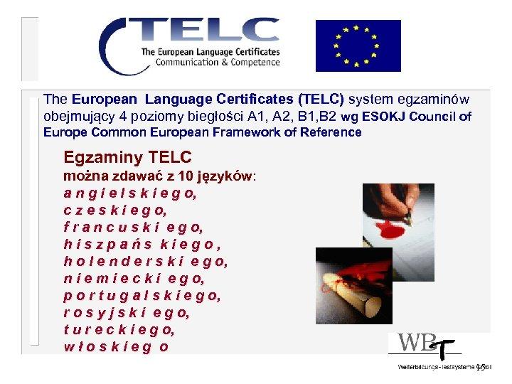 The European Language Certificates (TELC) system egzaminów obejmujący 4 poziomy biegłości A 1, A