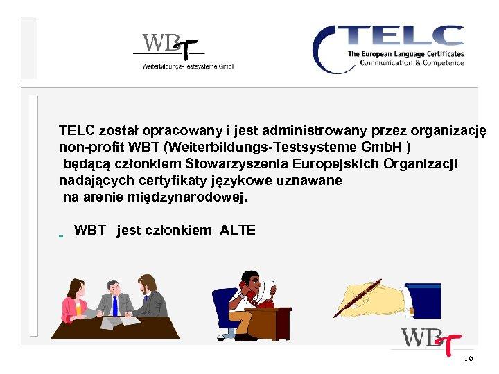 TELC został opracowany i jest administrowany przez organizację non-profit WBT (Weiterbildungs-Testsysteme Gmb. H )