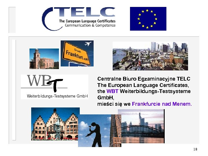 Centralne Biuro Egzaminacyjne TELC The European Language Certificates, the WBT Weiterbildungs-Testsysteme Gmb. H, mieści