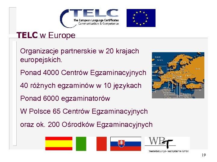 TELC w Europe Organizacje partnerskie w 20 krajach europejskich. Ponad 4000 Centrów Egzaminacyjnych 40