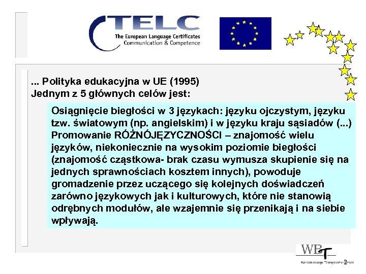 . . . Polityka edukacyjna w UE (1995) Jednym z 5 głównych celów jest: