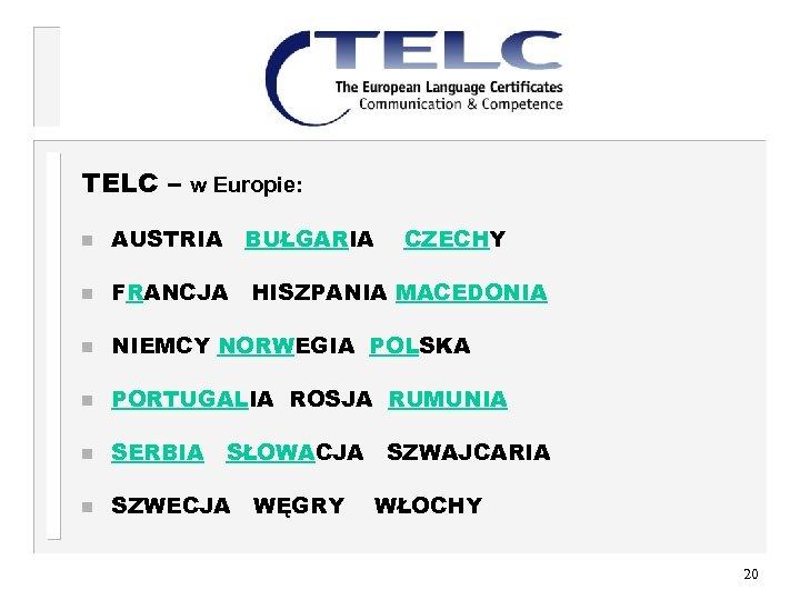 TELC – w Europie: n AUSTRIA BUŁGARIA CZECHY n FRANCJA HISZPANIA MACEDONIA n NIEMCY
