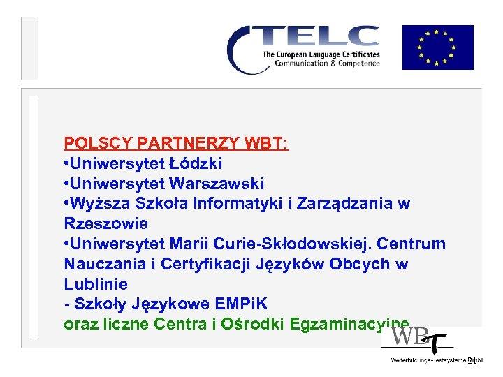 POLSCY PARTNERZY WBT: • Uniwersytet Łódzki • Uniwersytet Warszawski • Wyższa Szkoła Informatyki i