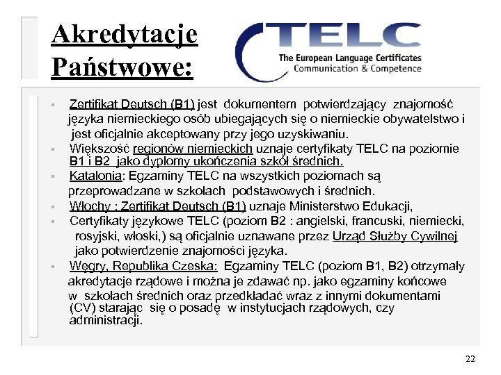 Akredytacje Państwowe: § § § Zertifikat Deutsch (B 1) jest dokumentem potwierdzający znajomość języka