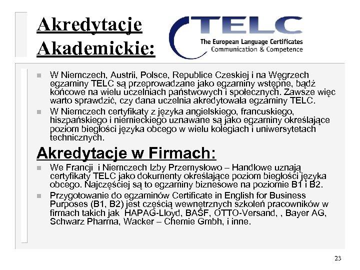 Akredytacje Akademickie: n n W Niemczech, Austrii, Polsce, Republice Czeskiej i na Węgrzech egzaminy