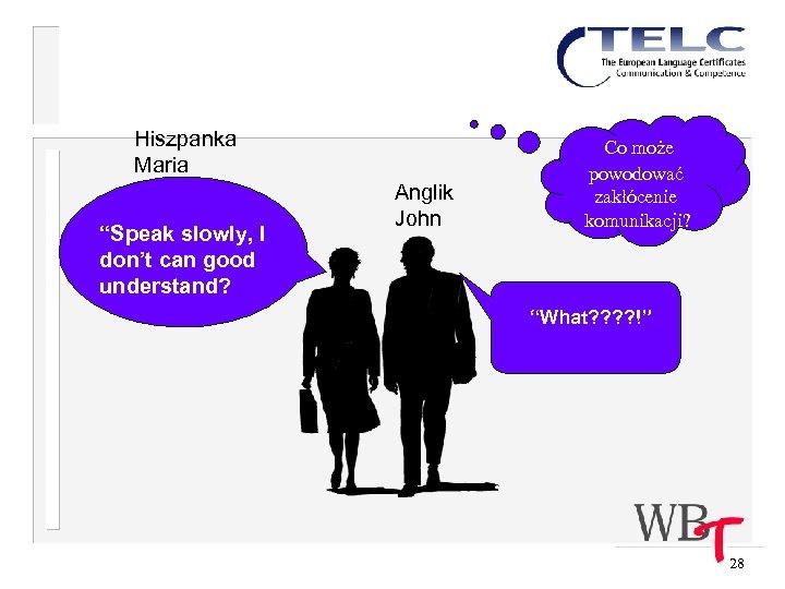 "Hiszpanka Maria ""Speak slowly, I don't can good understand? Anglik John Co może powodować"