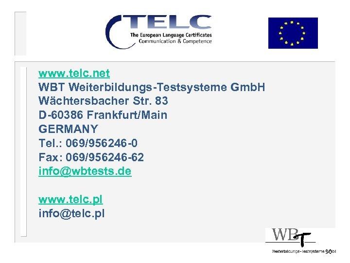 www. telc. net WBT Weiterbildungs-Testsysteme Gmb. H Wächtersbacher Str. 83 D-60386 Frankfurt/Main GERMANY Tel.