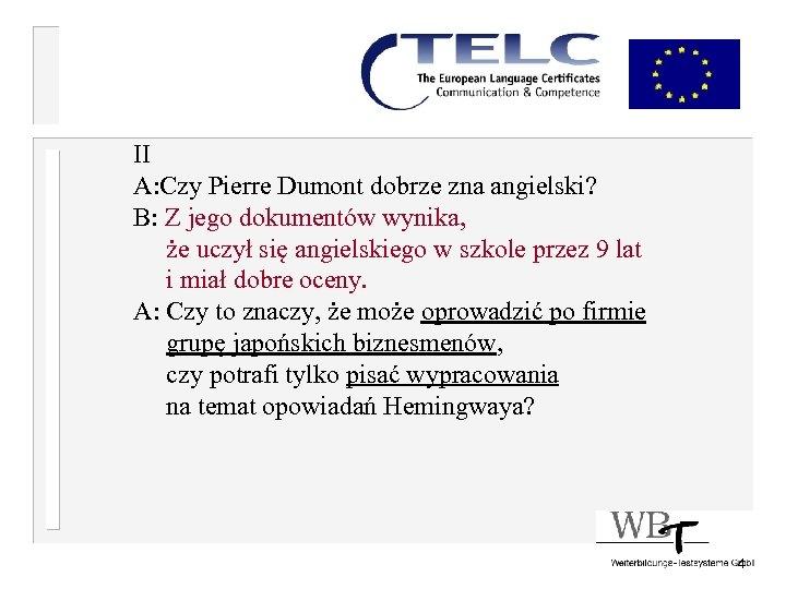 II A: Czy Pierre Dumont dobrze zna angielski? B: Z jego dokumentów wynika, że