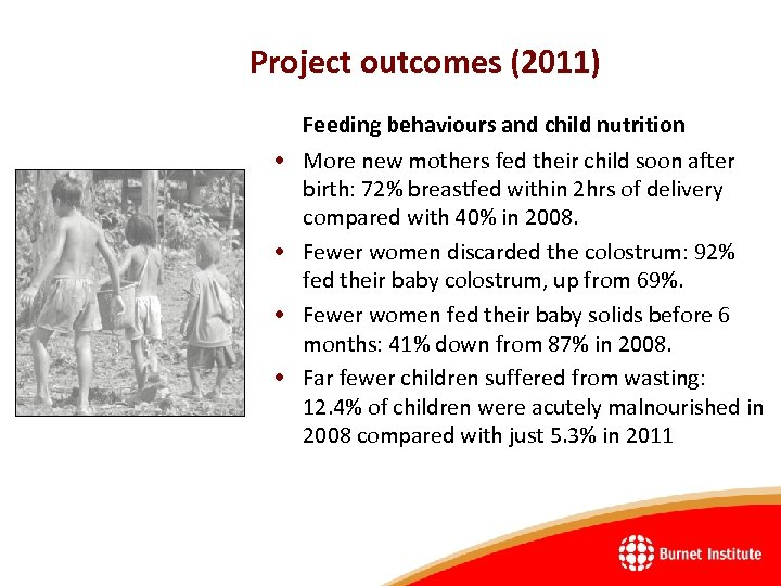 Project outcomes (2011) • • Feeding behaviours and child nutrition More new mothers fed
