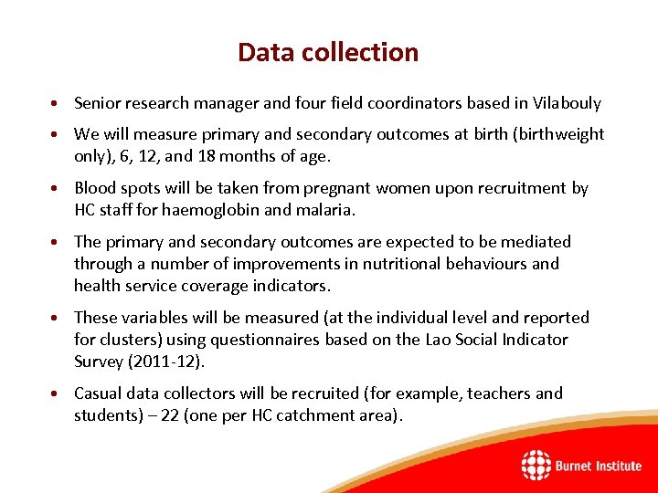 Data collection • Senior research manager and four field coordinators based in Vilabouly •